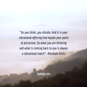 As you think, you vibrate. And it is your vibrational offering that equals your point of attraction. So what you are thinking and what is coming back to you is always a vibrational match. Abraham Hicks quote on picture with clouds and mountains.