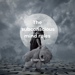 the subconscious mind rules, it is the director of your mind and body